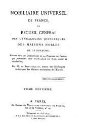 Nobiliaire universel de France: ou Recueil général des généalogies historiques des maisons nobles de ce royaume, Volume8