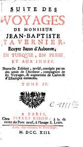 Les six voyages de Jean-Baptiste Tavernier: Ecuyer, Baron d'Aubonne, qu'il a fait en Turquie, en Perse et aux Indes, pendant quarante ans, Volume4