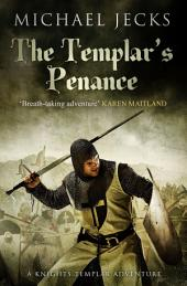 The Templar's Penance (Knights Templar Mysteries 15): An enthralling medieval adventure
