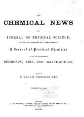 "The Chemical News and Journal of Industrial Science; with which is Incorporated the ""Chemical Gazette."": A Journal of Practical Chemistry in All Its Applications to Pharmacy, Arts and Manufactures, Volume 9"