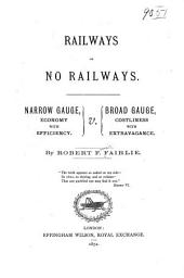Railways Or No Railways: Narrow Gauge, Economy with Efficiency. V. Broad Gauge, Costliness with Extravagance