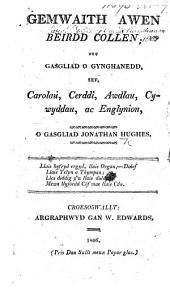 Gemwaith awen beirdd collen; neu gasgliad o gynghanedd; sef carolau, cerddi, awdlau ... o gasgliad J. H.