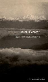 Voler l'Everest: Maurice Wilson et l'Himalaya - Récit de voyage