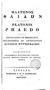 GPlátwnos@ Faídwn. Platonis Phaedon, explanatus et emendatus prolegomenis et annotatione D. Wyttenbachii. Accesserunt suppl. [&c.].