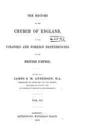 The history of the Church of England in the colonies and foreign dependencies of the British Empire: Volume 3