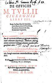 De Officiis M. Tullii Ciceronis libri tres: Item Laelius, sive de amicitia. Cum indice ... locupletissimo