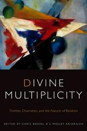 Divine Multiplicity: Trinities, Diversities, and the Nature of Relation