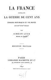 La France pendant la guerre de cent ans: épisodes historiques et vie privée aux XIVe et XVe siècles, Volume1