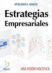 Estrategias empresariales: Una visión holística