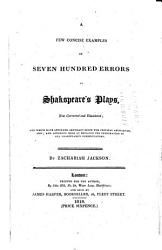 A Few Concise Examples of Seven Hundred Errors in Shakspeare s Plays  Now Corrected and Elucidated PDF