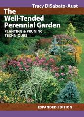 The Well-Tended Perennial Garden: Planting & Pruning Techniques