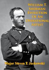 William T. Sherman: Evolution Of An Operational Artist [Illustrated Edition]