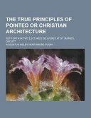 The True Principles of Pointed Or Christian Architecture  Set Forth in Two Lectures Delivered at St  Marie s  Oscott PDF