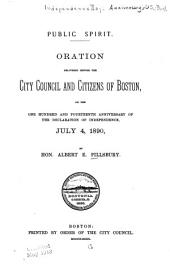 Public Spirit: Oration Delivered Before the City Council and Citizens of Boston, on the One Hundred and Fourteenth Anniversary of the Declaration of Independence, July 4, 1890