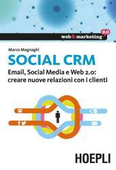 Social CRM: Email, Social Media e Web 2.0: creare nuove relazioni con i clienti