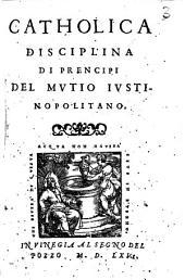 Mutii Justinopolitani Catholica disciplina di prencipi ...
