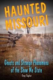 Haunted Missouri: Ghosts and Strange Phenomena of the Show Me State