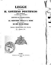 Legge colla quale il Governo Pontificio viene a determinare le condizioni ed il trattamento degli individui di nazione estera che chiama al servizio della S. Sede per costituirne dei corpi militari speciali, emamata dalla Segreteria di Stato li 7 gennaro 1852