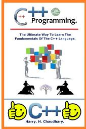 C++ Programming :: The Ultimate way to learn the Fundamentals of the C++ Language.