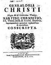 Genealogia Christi: nunc tabulis quibusdam genealog., ad hanc explicationem maxime utilibus, aucta et illustrata