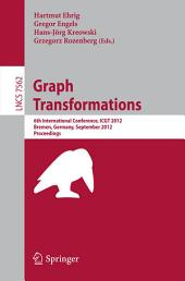 Graph Transformation: 6th International Conference, ICGT 2012, Bremen, Germany, September 24-29, 2012, Proceedings