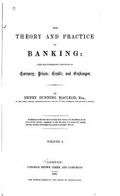 The Theory and Practice of Banking: With the Elementary Principles of Currency, Prices, Credit, and Exchanges, Volume 1