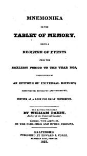 Mnemonika or the Tablet of memory. Being a register of events from the earliest period to the year 1829 ... The matter furnished by William Darby ... Revised, with additions, by the publisher (Edward J. Coale) and other persons