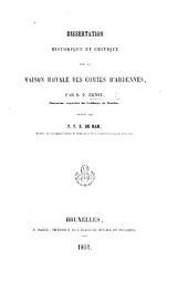 Dissertation historique et critique sur la Maison Royale des Comtes d'Ardennes ... publié par P. F. X. de Ram. (Extrait du t. x. no. 2, 2me série, des Bulletins de la Commission royale d'Histoire