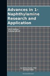Advances in 1-Naphthylamine Research and Application: 2013 Edition: ScholarlyBrief
