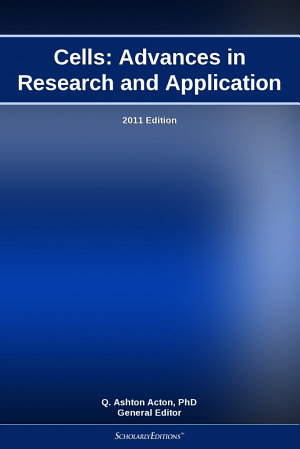 Cells  Advances in Research and Application  2011 Edition PDF