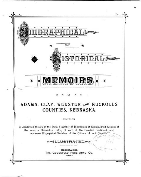 Biographical and Historical Memoirs of Adams  Clay  Hall and Hamilton Counties  Nebraska  Comprising a Condensed History of the State PDF