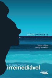 Eternamente irremediável: edição bilíngue português - italiano