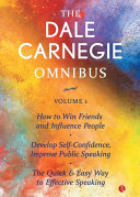 The Dale Carnegie Omnibus How To Win Friends And Influence People Develop Self Confidence Improve Public Speaking The Quick Easy Way To Effective Speaking  Book PDF