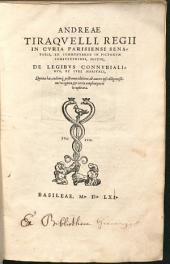 Andreae Tiraquelli, Regii In Curia Parisiensi Senatoris Ex Commentariis In Pictonum Consuetudines, Sectio De Legibus Connubialibus, Et Iure Martiali