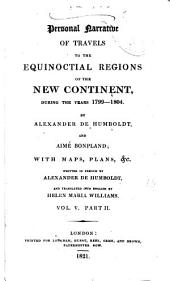 Personal Narrative of Travels to the Equinoctial Regions of the New Continent During the Years 1799-1804: Volume 5, Part 2