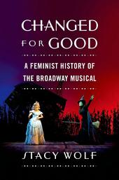 Changed for Good: A Feminist History of the Broadway Musical