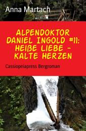 Alpendoktor Daniel Ingold #11: Heiße Liebe - kalte Herzen: Cassiopeiapress Bergroman