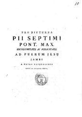 Pro diuturna Pii septimi pont. max. incolumitate ac felicitate ad puerum Jesu jambi a Petro Pasqualoni dicti in arcadum coetu