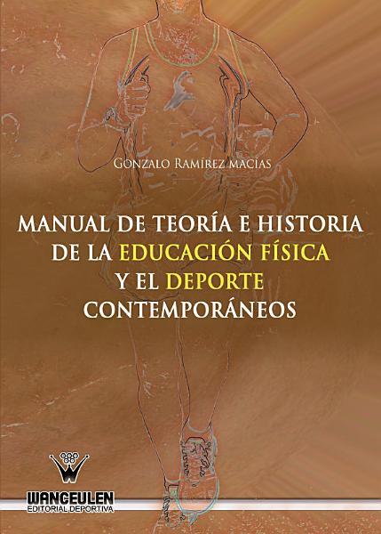 Manual De Teoria E Historia De La Educacion Fisica Y El Deporte Contemporaneos
