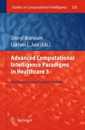 Advanced Computational Intelligence Paradigms in Healthcare 5: Intelligent Decision Support Systems