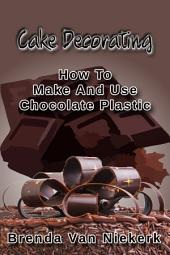 Cake Decorating - How To Make And Use Chocolate Plastic