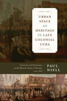 Urban Space as Heritage in Late Colonial Cuba PDF