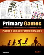 Primary Games Book 2: Crossword Puzzles, Word Search and Fill-in-the-Blanks Spelling Games for Elementary Ages 6-8