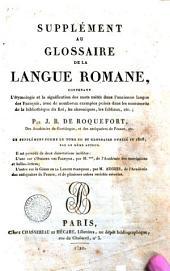 Supplement au glossaire de la langue romane, contenant l'etymologie et la signification ... par J.B. de Roquefort. Ce supplement forme le tome 3. du Glossaire publie en 1808, par lememe auteur. Il est precede de deux dissertation inedites: l'une sur l'Origine des francois, par m. ... (3 asterischi) ...
