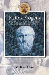 Plato's Progeny: How Plato and Socrates Still Captivate the Modern Mind