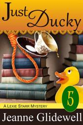 Just Ducky (A Lexie Starr Mystery, Book 5)