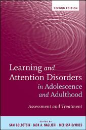 Learning and Attention Disorders in Adolescence and Adulthood: Assessment and Treatment, Edition 2