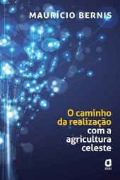 O CAMINHO DA REALIZACAO COM A AGRICULTURA CELESTE