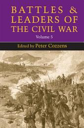 Battles and Leaders of the Civil War: Volume 5