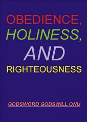 Obedience, Holiness, and Righteousness: Preparing to Meet Jesus Christ, and to Spend Eternity With Him